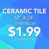 "12"" x 24"" Ceramic tile on sale starting at $1.99 square foot."