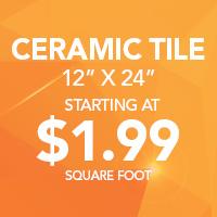 "12"" x 24"" ceramic tile starting at $1.99 sq. ft."